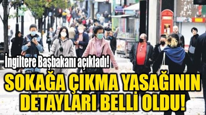 SOKAĞA ÇIKMA YASAĞININ DETAYLARI BELLİ OLDU!