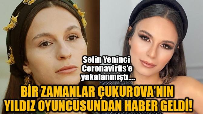 SELİN YENİNCİ'DEN  HABER GELDİ!