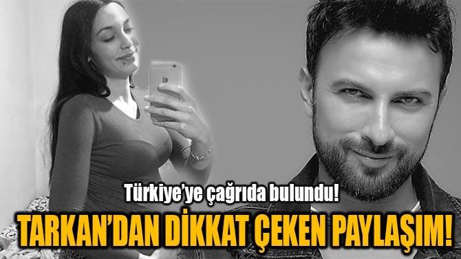 TARKAN'DAN DİKKAT ÇEKEN PAYLAŞIM!