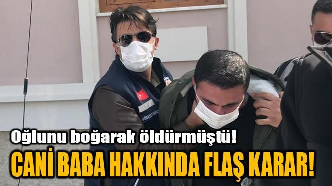 CANİ BABA HAKKINDA FLAŞ KARAR!