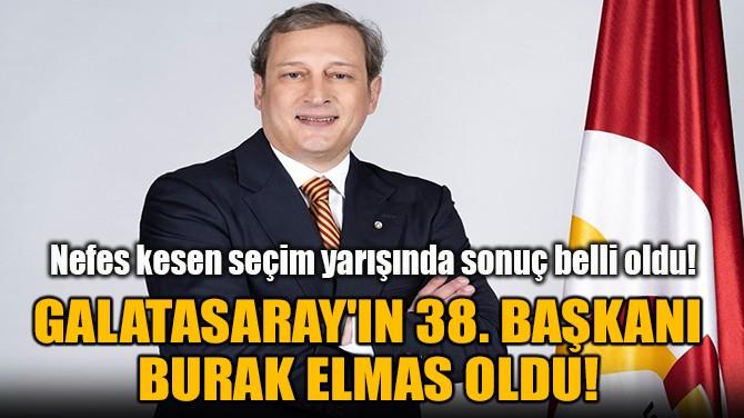 GALATASARAY'IN 38. BAŞKANI  BURAK ELMAS OLDU!