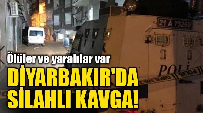 DİYARBAKIR'DA SİLAHLI KAVGA!
