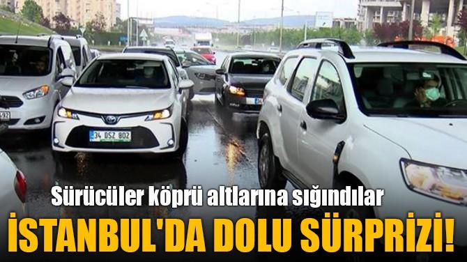 İSTANBUL'DA DOLU SÜRPRİZİ!
