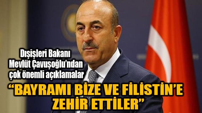 """""""BAYRAMI BİZE VE FİLİSTİN'E  ZEHİR ETTİLER"""""""
