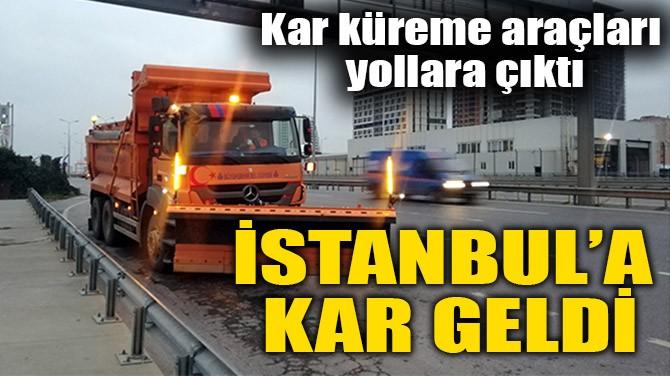 İSTANBUL'A KAR GELDİ!