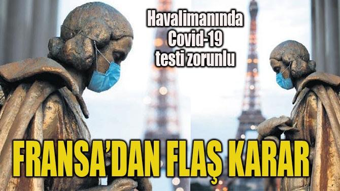 FRANSA'DAN FLAŞ KARAR
