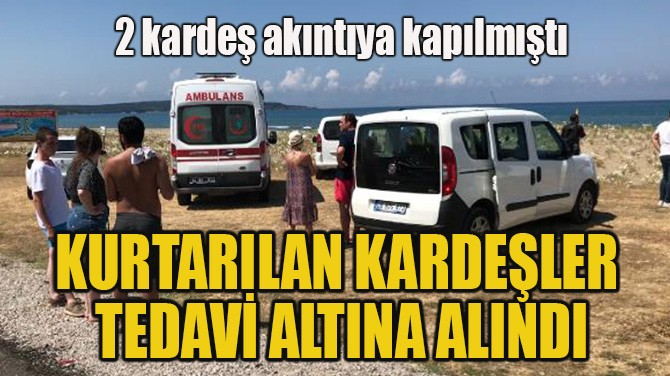 KURTARILAN KARDEŞLER  TEDAVİ ALTINA ALINDI