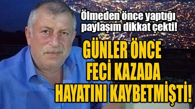 GÜNLER ÖNCE  FECİ KAZADA HAYATINI KAYBETMİŞTİ!