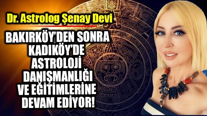 DR.ASTROLOG ŞENAY DEVİ BAKIRKÖY'DEN SONRA KADIKÖY'DE..