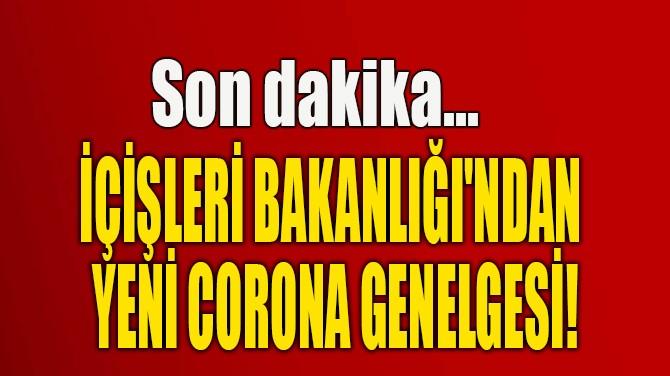 İÇİŞLERİ BAKANLIĞI'NDAN  YENİ CORONA GENELGESİ!