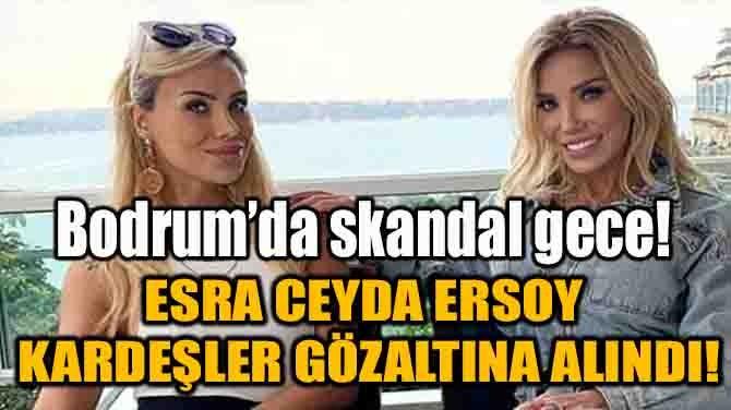 BODRUM'DA SKANDAL GECE! CİCİŞLER GÖZALTINA ALINDI!