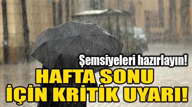 HAFTA SONU İÇİN KRİTİK UYARI!
