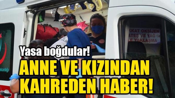 ANNE VE KIZINDAN  KAHREDEN HABER!