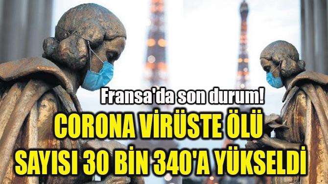 CORONA VİRÜSTE ÖLÜ  SAYISI 30 BİN 340'A YÜKSELDİ