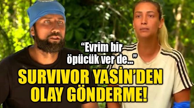 SURVIVOR YASİN'DEN OLAY GÖNDERME!