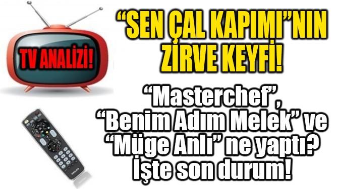 """""""SEN ÇAL KAPIMI""""NIN  ZİRVE KEYFİ!"""