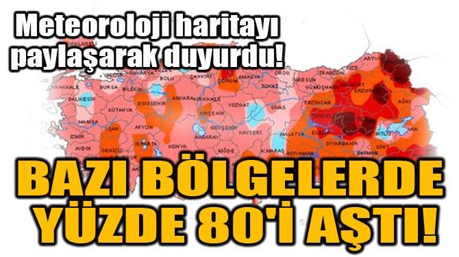 BAZI BÖLGELERDE  YÜZDE 80'İ AŞTI!