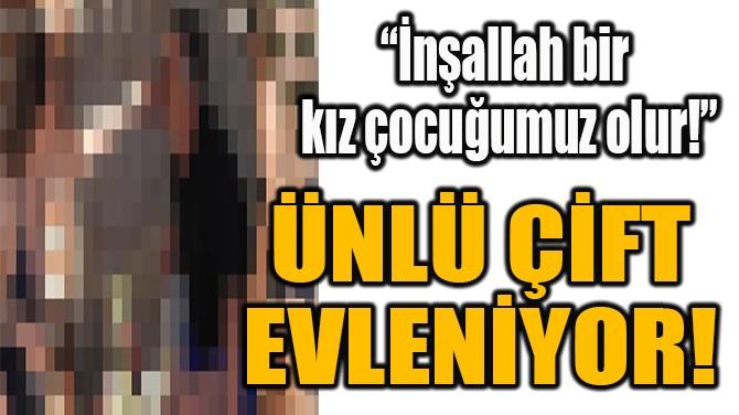 """""""İNŞALLAH BİR KIZ  ÇOCUĞUMUZ OLUR!"""""""