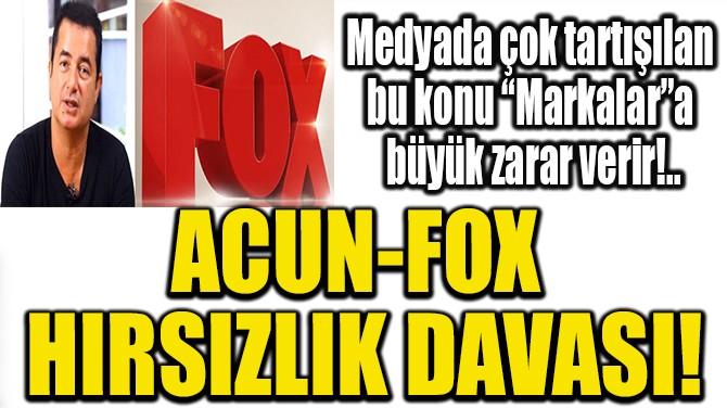 ACUN-FOX HIRSIZLIK DAVASI!