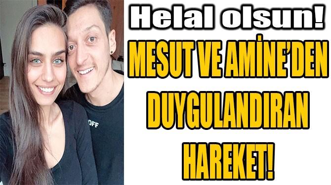 MESUT VE AMİNE'DEN DUYGULANDIRAN HAREKET!
