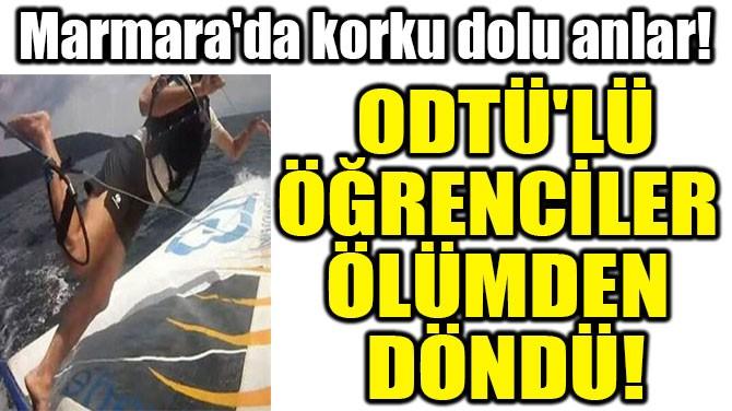 ODTÜ'LÜ ÖĞRENCİLER  ÖLÜMDEN DÖNDÜ!