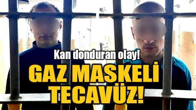 GAZ MASKELİ TECAVÜZ!
