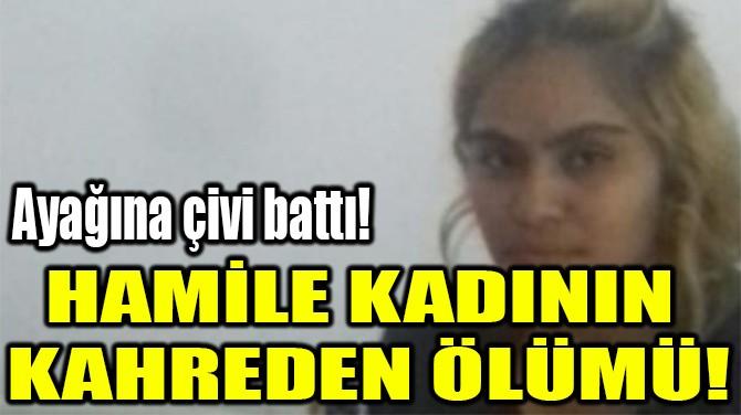 HAMİLE KADININ  KAHREDEN ÖLÜMÜ!