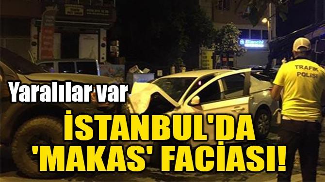 İSTANBUL'DA  'MAKAS' FACİASI!