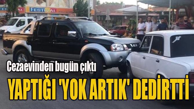 YAPTIĞI 'YOK ARTIK' DEDİRTTİ