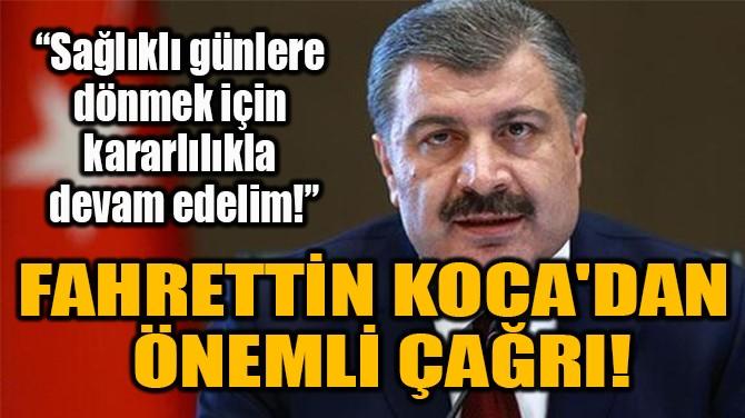 BAKAN KOCA'DAN ÖNEMLİ ÇAĞRI!