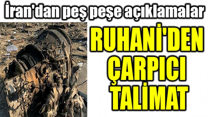 RUHANİ'DEN  ÇARPICI  TALİMAT