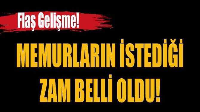 MEMURLARIN İSTEDİĞİ ZAM BELLİ OLDU!