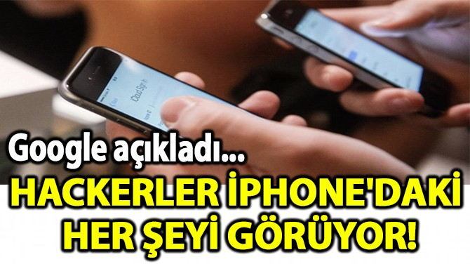 HACKERLER İPHONE'DAKİ  HER ŞEYİ GÖRÜYOR!