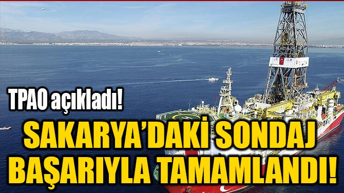 SAKARYA'DAKİ SONDAJ  BAŞARIYLA TAMAMLANDI!