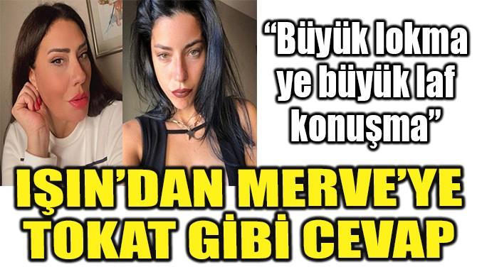IŞIN KARACA'DAN, MERVE BOLUĞUR'A TOKAT GİBİ CEVAP!