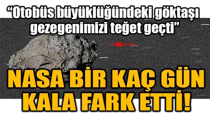 NASA BİR KAÇ GÜN KALA FARK ETTİ!