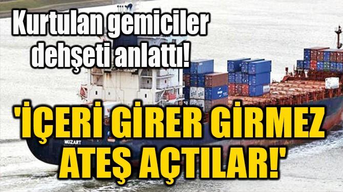 'İÇERİ GİRER GİRMEZ  ATEŞ AÇTILAR!'