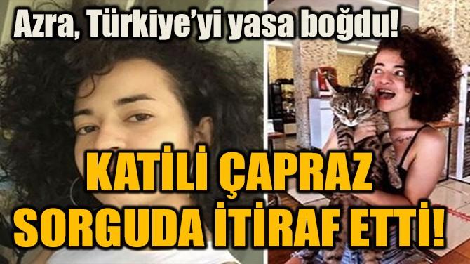 KATİLİ ÇAPRAZ  SORGUDA İTİRAF ETTİ!