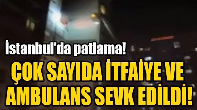 ÇOK SAYIDA İTFAİYE VE  AMBULANS SEVK EDİLDİ!