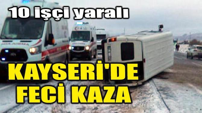 KAYSERİ'DE FECİ KAZA!