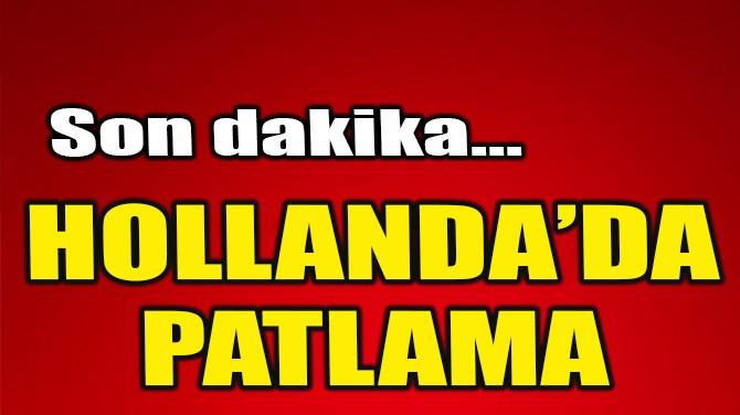 HOLLANDA'DA PATLAMA!