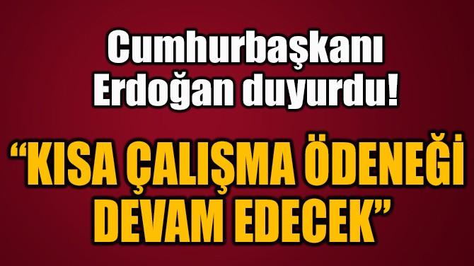 """""""KISA ÇALIŞMA ÖDENEĞİ  DEVAM EDECEK"""""""
