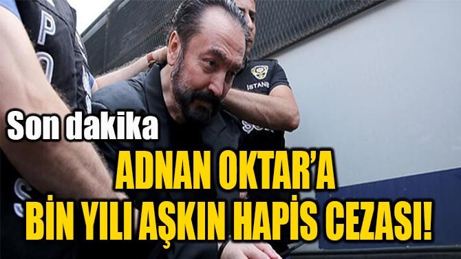 ADNAN OKTAR ORGANİZE  SUÇ ÖRGÜTÜ DAVASINDA KARAR!