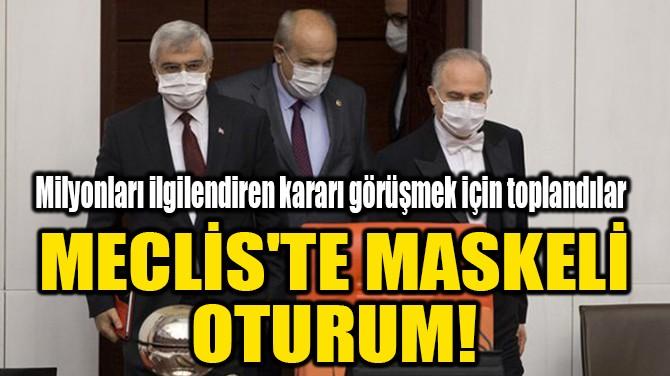MECLİS'TE MASKELİ OTURUM!