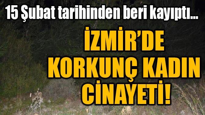 İZMİR'DE  KORKUNÇ KADIN  CİNAYETİ!