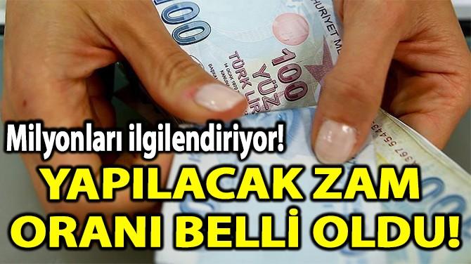YAPILACAK ZAM  ORANI BELLİ OLDU!