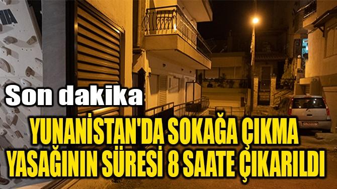 SOKAĞA ÇIKMA YASAĞININ  SÜRESİ 8 SAATE ÇIKARILDI!