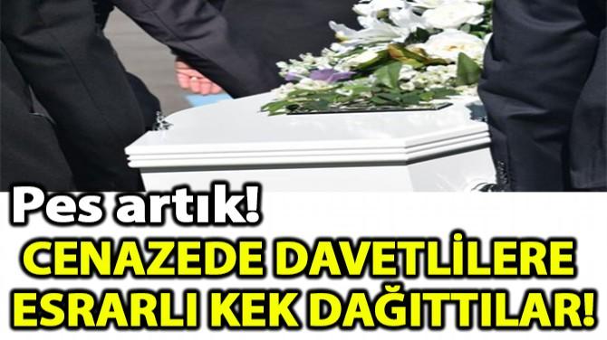 CENAZEDE DAVETLİLERE ESRARLI KEK DAĞITTILAR!