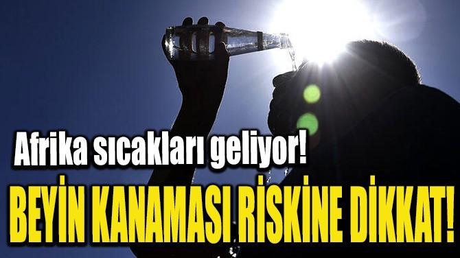 BEYİN KANAMASI RİSKİNE DİKKAT!
