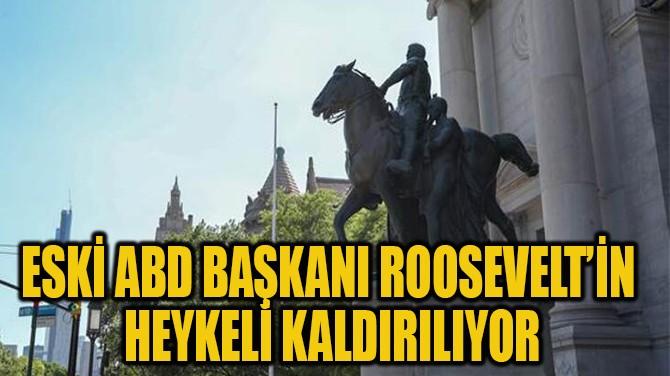 ESKİ ABD BAŞKANI ROOSEVELT'İN  HEYKELİ KALDIRILIYOR